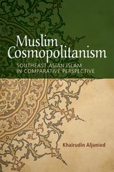 Muslim CosmopolitanismSoutheast Asian Islam in Comparative Perspective