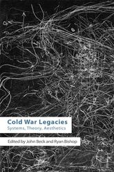 Cold War Legacies – Systems, Theory, Aesthetics - Edinburgh Scholarship Online