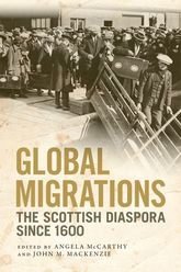 Global MigrationsThe Scottish Diaspora since 1600
