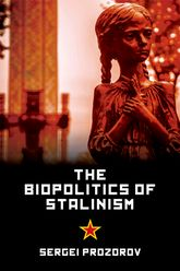 The Biopolitics of StalinismIdeology and Life in Soviet Socialism