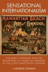 Sensational InternationalismThe Paris Commune and the Remapping of American Memory in the Long Nineteenth Century