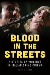 Blood in the StreetsHistories of Violence in Italian Crime Cinema