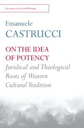 On the Idea of Potency – Juridical and Theological Roots of the Western Cultural Tradition - Edinburgh Scholarship Online