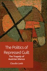 The Politics of Repressed Guilt: The Tragedy of Austrian Silence