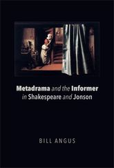 Metadrama and the Informer in Shakespeare and Jonson