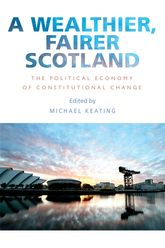 A Wealthier, Fairer ScotlandThe Political Economy of Constitutional Change