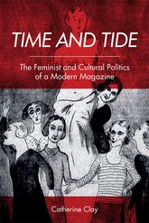 Time and TideThe Feminist and Cultural Politics of a Modern Magazine