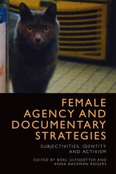 Female Agency and Documentary StrategiesSubjectivities, Identity and Activism