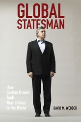 Global StatesmanHow Gordon Brown Took New Labour to the World