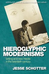 Hieroglyphic ModernismsWriting and New Media in the Twentieth Century