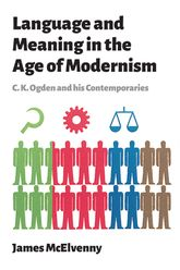 Language and Meaning in the Age of ModernismC.K. Ogden and His Contemporaries