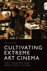 Cultivating Extreme Art Cinema – Text, Paratext and Home Video Culture | Edinburgh Scholarship Online