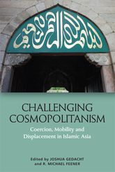 Challenging Cosmopolitanism – Coercion, Mobility and Displacement in Islamic Asia - Edinburgh Scholarship Online