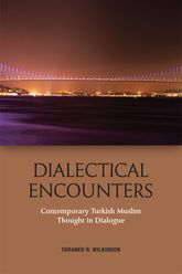 Dialectical EncountersContemporary Turkish Muslim Thought in Dialogue