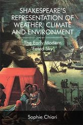 Shakespeare's Representation of Weather, Climate and EnvironmentThe Early Modern 'Fated Sky'