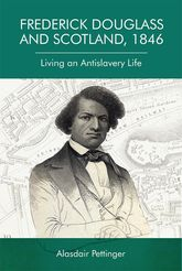 Frederick Douglass and Scotland, 1846Living an Antislavery Life$