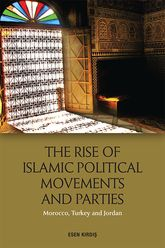 The Rise of Islamic Political Movements and Parties – Morocco, Turkey and Jordan - Edinburgh Scholarship Online