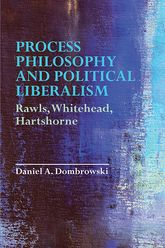 Process Philosophy and Political LiberalismRawls, Whitehead, Hartshorne