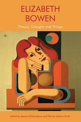 Elizabeth BowenTheory, Thought and Things$